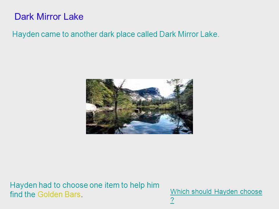 Dark Mirror Lake Hayden came to another dark place called Dark Mirror Lake.
