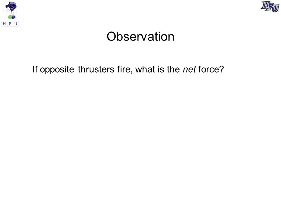Observation If opposite thrusters fire, what is the net force?