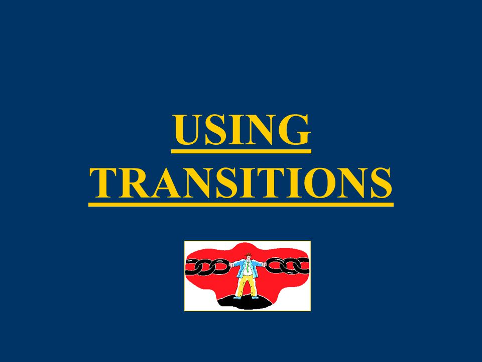 12 TRANSITIONS *The Whole Essay* oBecause of this interconnectedness, the writer s thesis is  logical  sound and  coherent...