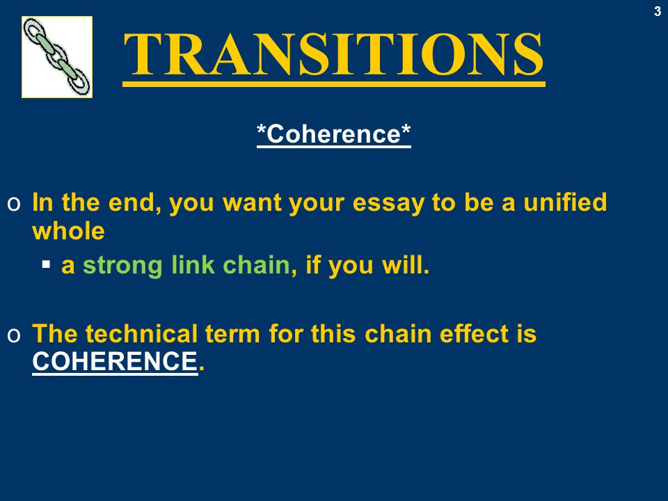 4 TRANSITIONS *Coherence* oCoherence points to  not only the logical flow of ideas  but also the inter-connectedness of ideas.