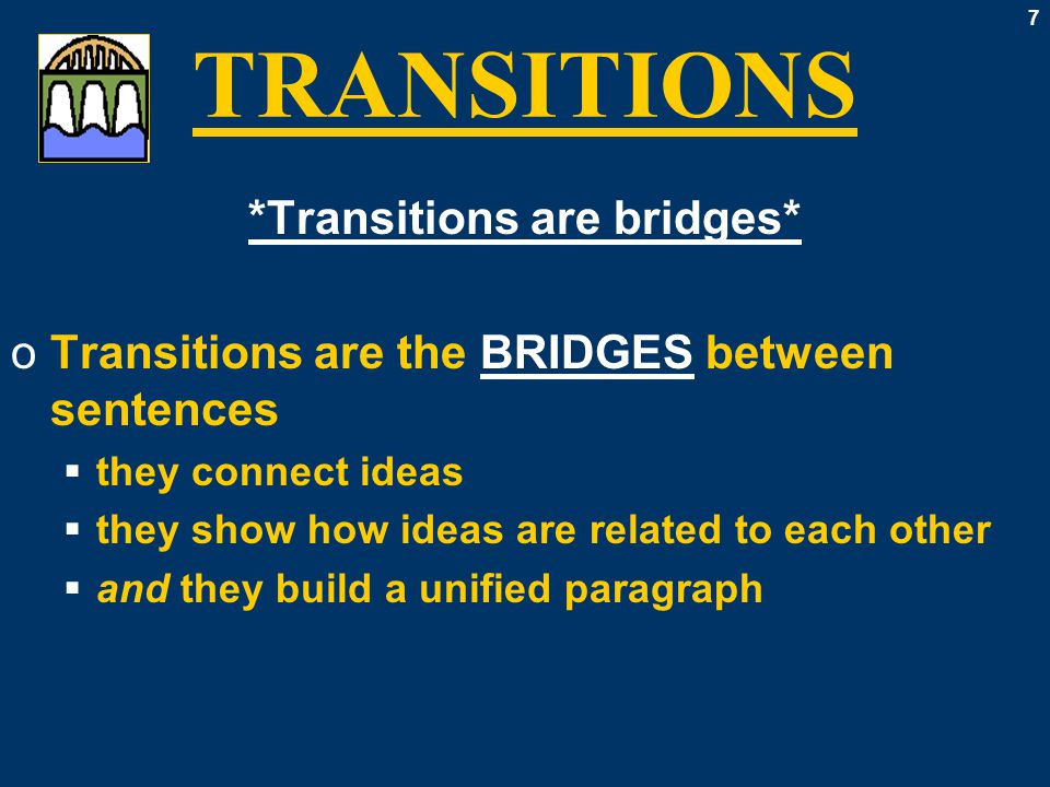 28 TRANSITIONS: Lists oCLARIFICATION  that is, that is to say,  in other words, to explain, to clarify,  to put it another way, to rephrase it oCONCESSION  to be sure, granted, of course, still, yet,  nevertheless, notwithstanding, however,  however much, even though