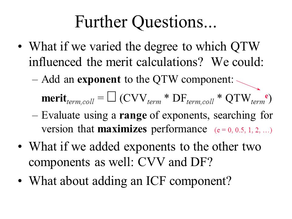 Further Questions... What if we varied the degree to which QTW influenced the merit calculations.