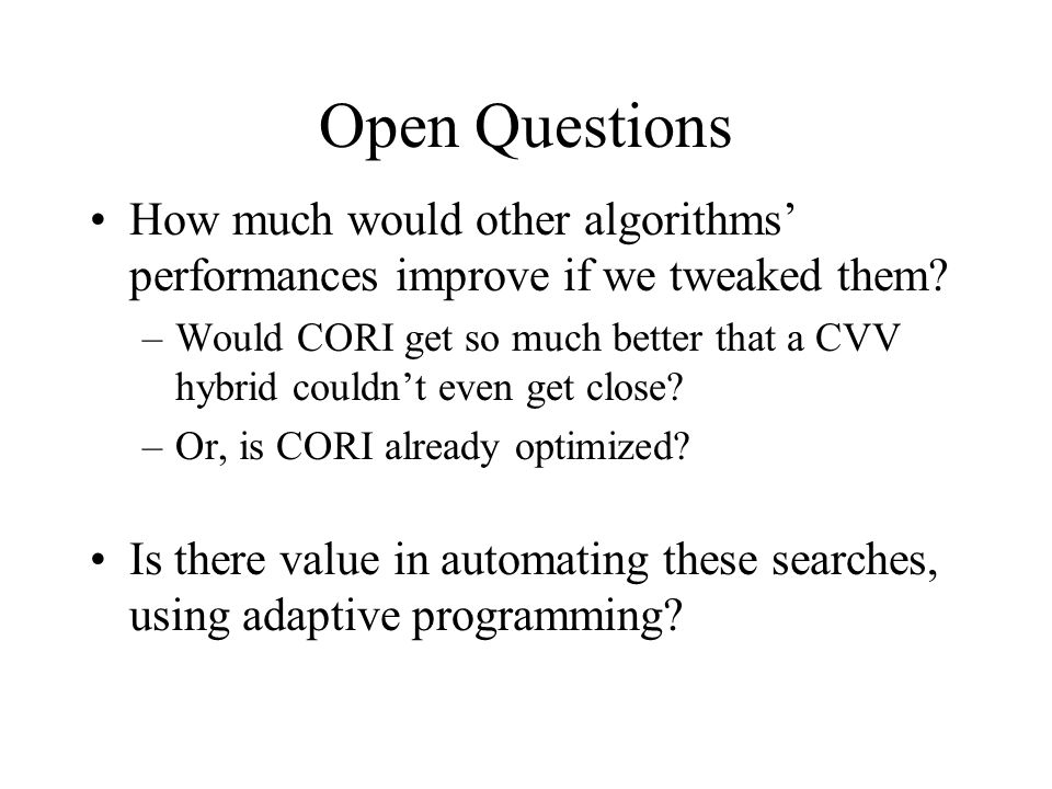 Open Questions How much would other algorithms' performances improve if we tweaked them.