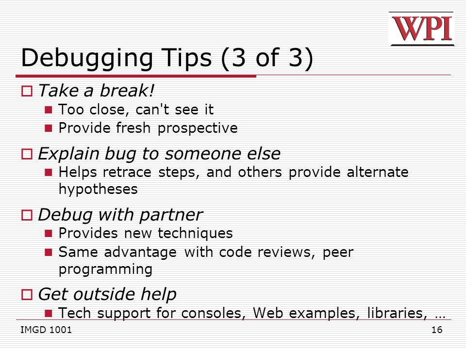16 Debugging Tips (3 of 3)  Take a break.
