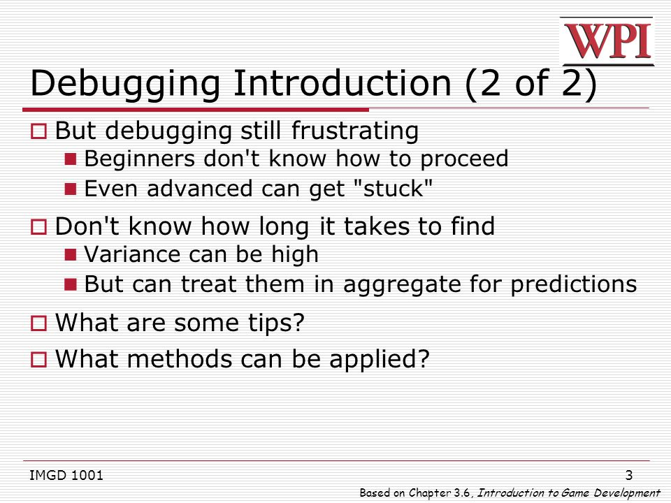 14 Debugging Tips (1 of 3)  Fix one thing at a time Don't try to fix multiple problems  Change one thing at a time Tests hypothesis.