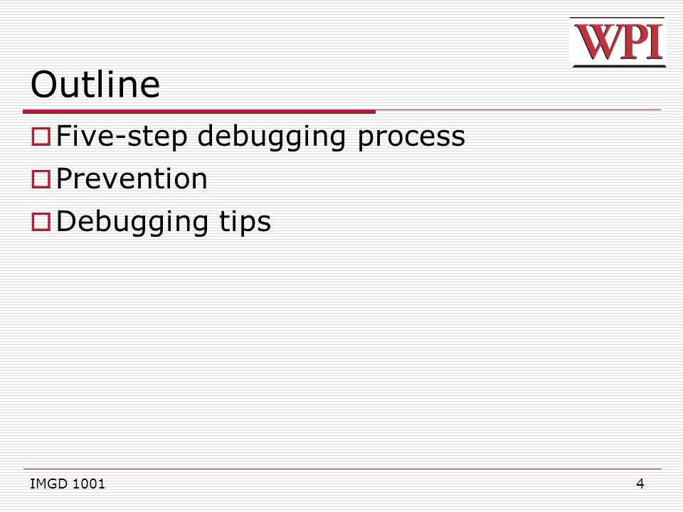 4 Outline  Five-step debugging process  Prevention  Debugging tips IMGD 1001