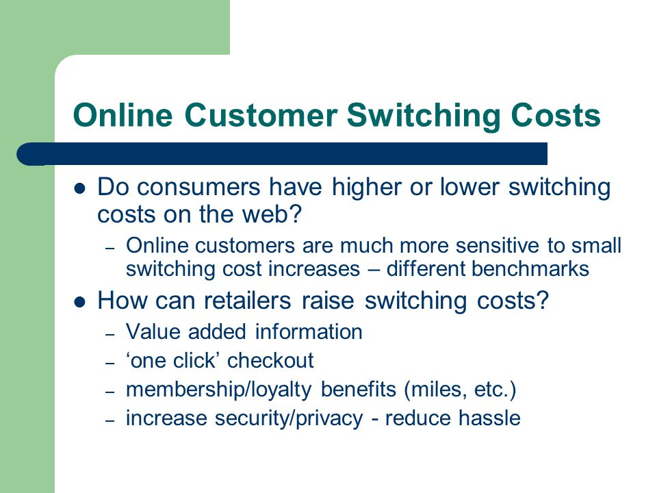 Online Customer Switching Costs Do consumers have higher or lower switching costs on the web.