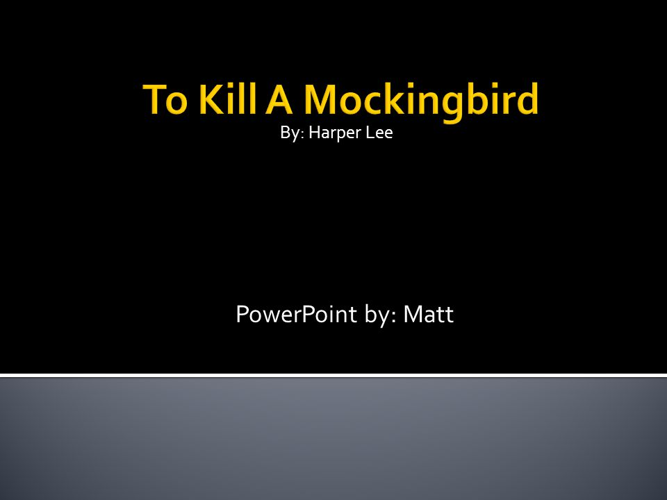 By: Harper Lee PowerPoint by: Matt