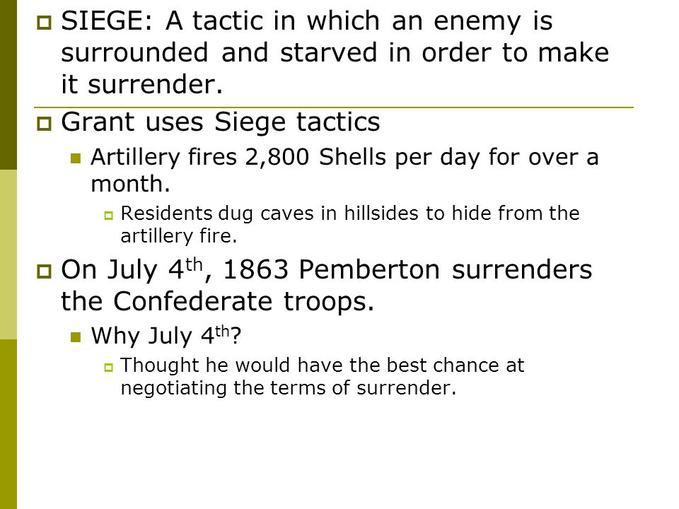  SIEGE: A tactic in which an enemy is surrounded and starved in order to make it surrender.  Grant uses Siege tactics Artillery fires 2,800 Shells p