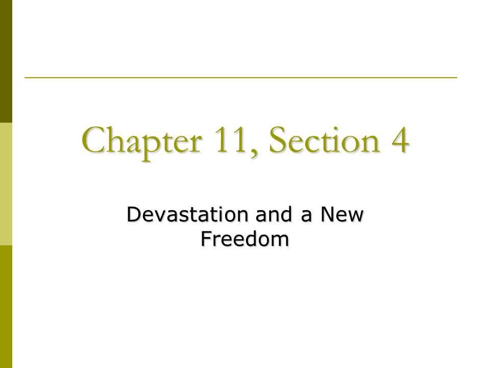 Chapter 11, Section 4 Devastation and a New Freedom