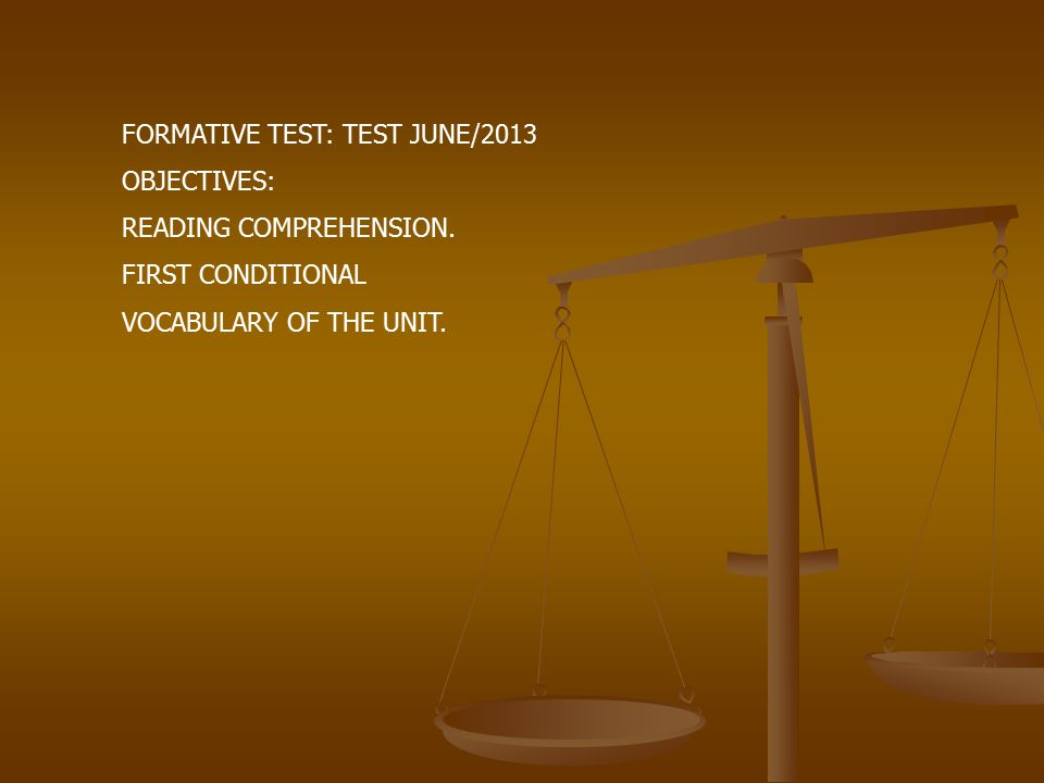 FORMATIVE TEST: TEST JUNE/2013 OBJECTIVES: READING COMPREHENSION. FIRST CONDITIONAL VOCABULARY OF THE UNIT.