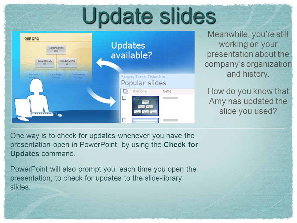 Update slides Meanwhile, you're still working on your presentation about the company's organization and history.