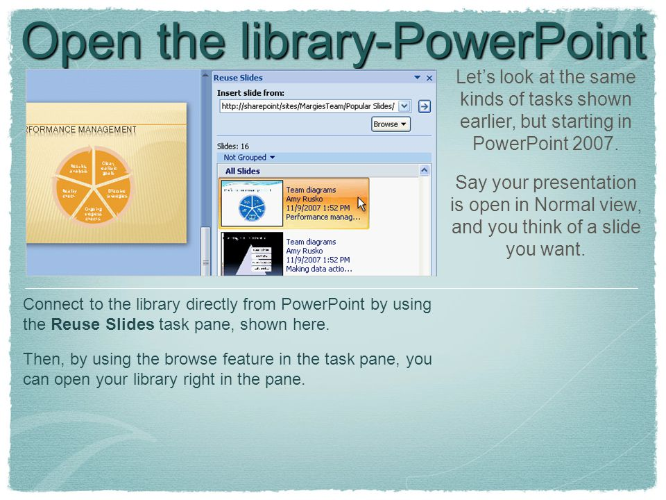 Open the library-PowerPoint Let's look at the same kinds of tasks shown earlier, but starting in PowerPoint 2007.