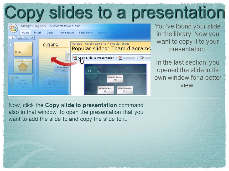 Copy slides to a presentation You've found your slide in the library.