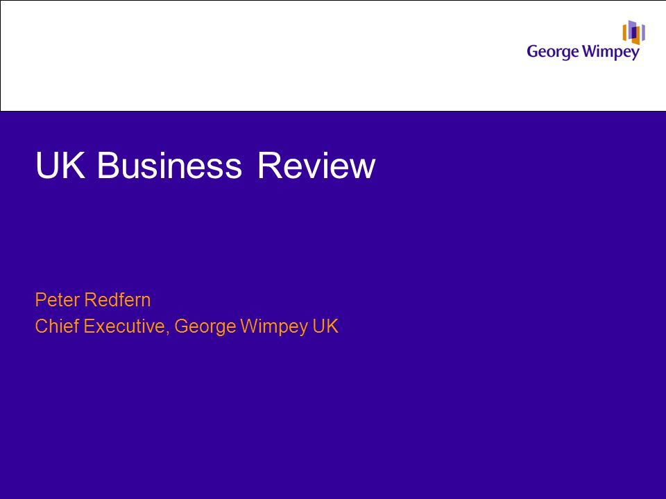 UK Business Review Peter Redfern Chief Executive, George Wimpey UK