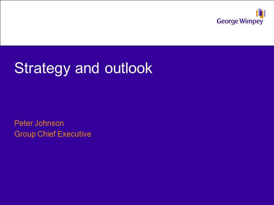 Strategy and outlook Peter Johnson Group Chief Executive