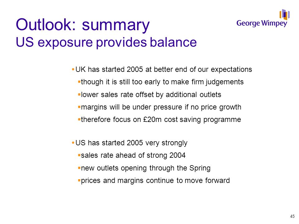 Outlook: summary US exposure provides balance  UK has started 2005 at better end of our expectations  though it is still too early to make firm judg