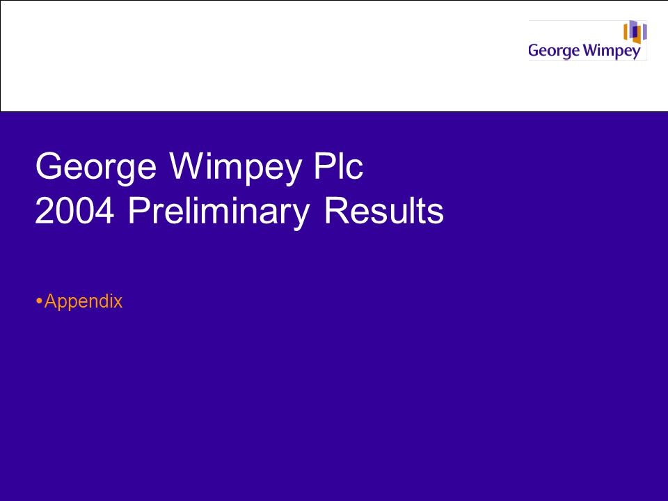 George Wimpey Plc 2004 Preliminary Results  Appendix