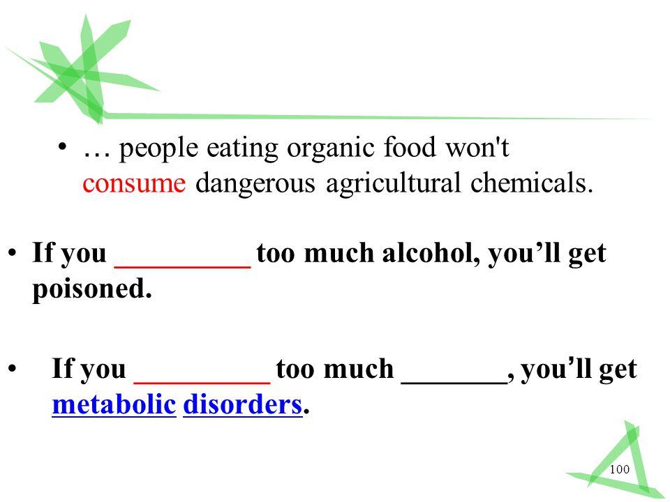 100 … people eating organic food won t consume dangerous agricultural chemicals.