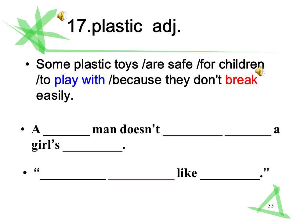 35 17.plastic adj.