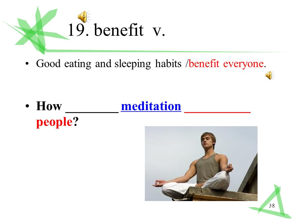 38 19. benefit v. Good eating and sleeping habits /benefit everyone.