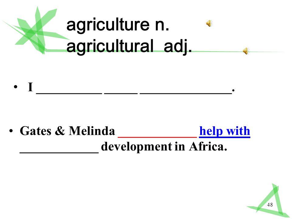 48 agriculture n. agricultural adj.