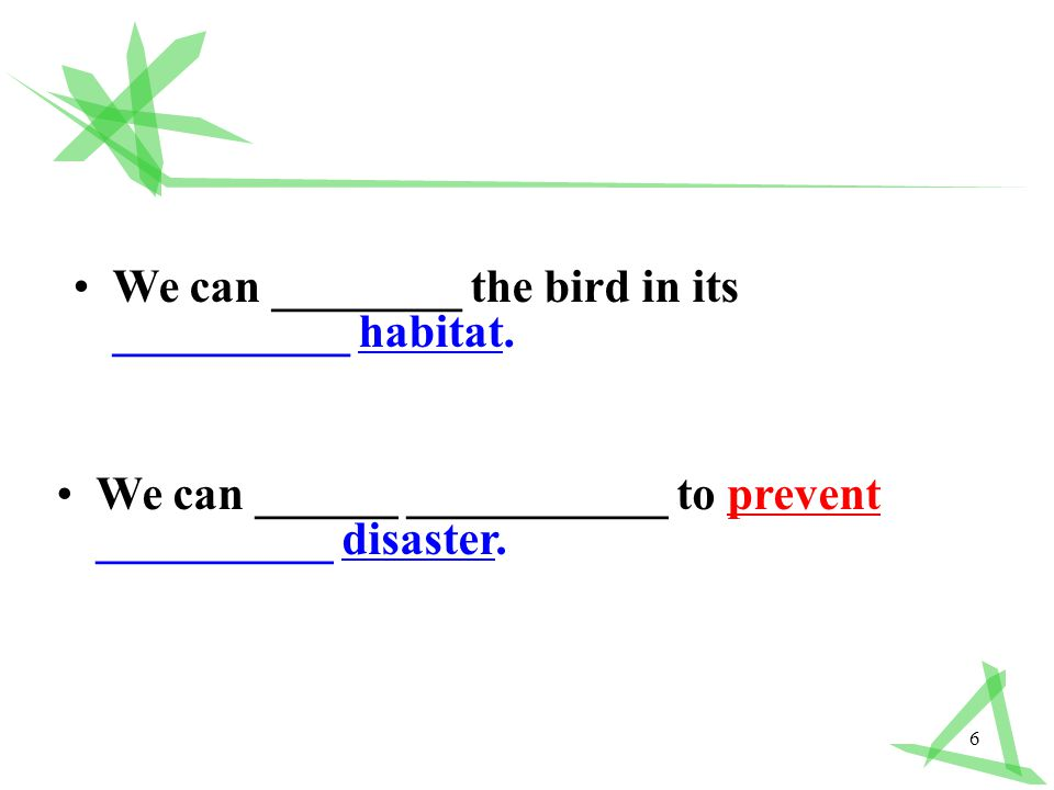 6 We can ________ the bird in its __________ habitat.