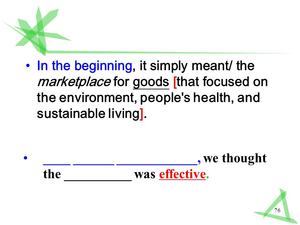 76 In the beginning, it simply meant/ the marketplace for goods [that focused on the environment, people s health, and sustainable living].