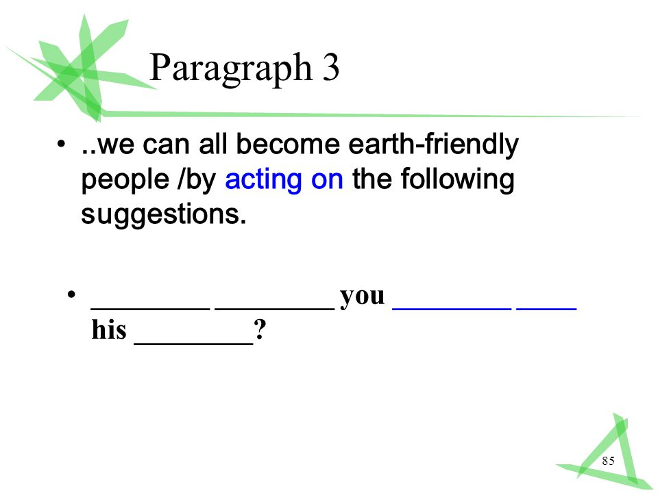 85 Paragraph 3..we can all become earth-friendly people /by acting on the following suggestions.