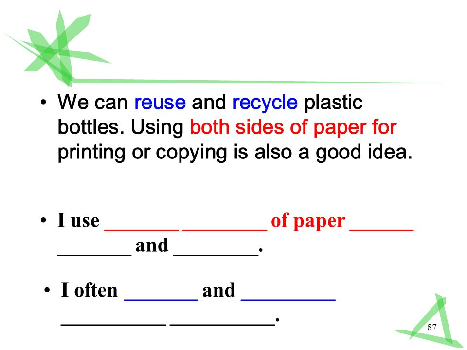 87 We can reuse and recycle plastic bottles.