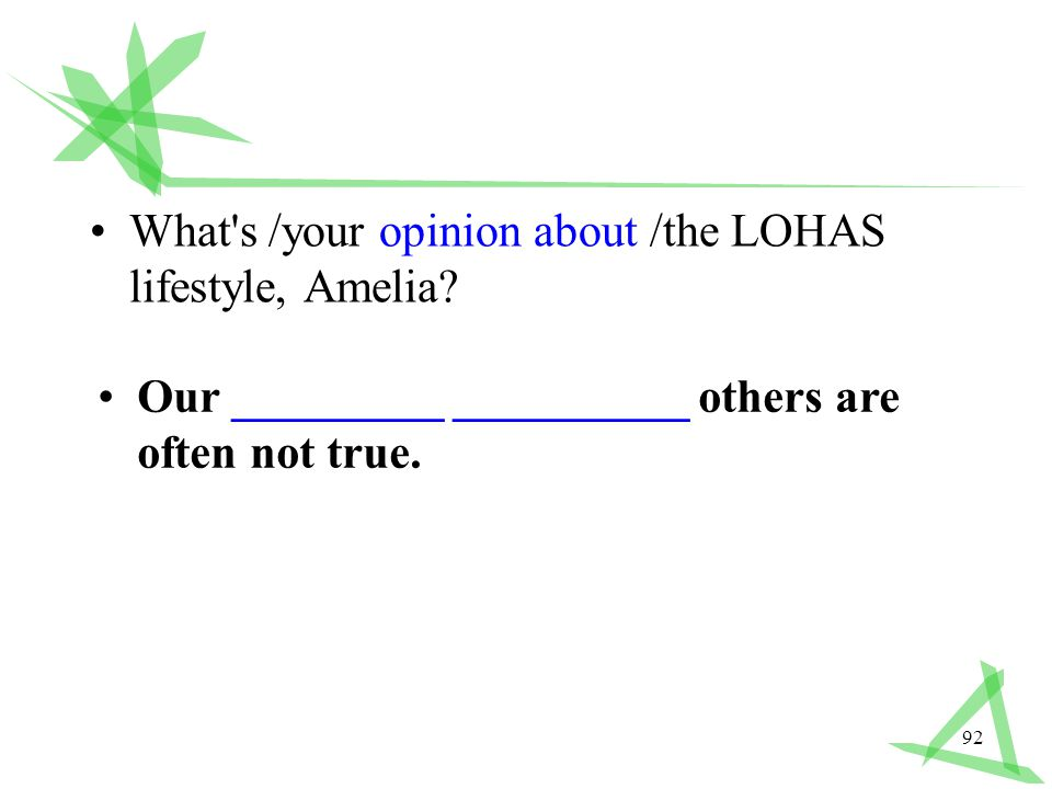 92 What s /your opinion about /the LOHAS lifestyle, Amelia.