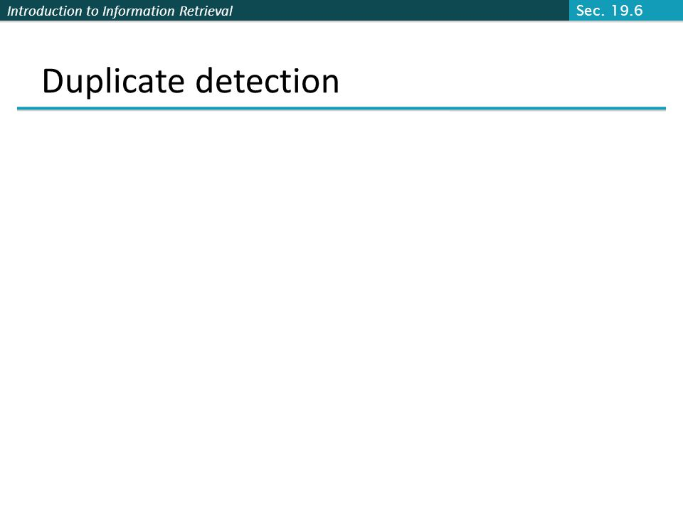 Introduction to Information Retrieval Duplicate detection Sec. 19.6