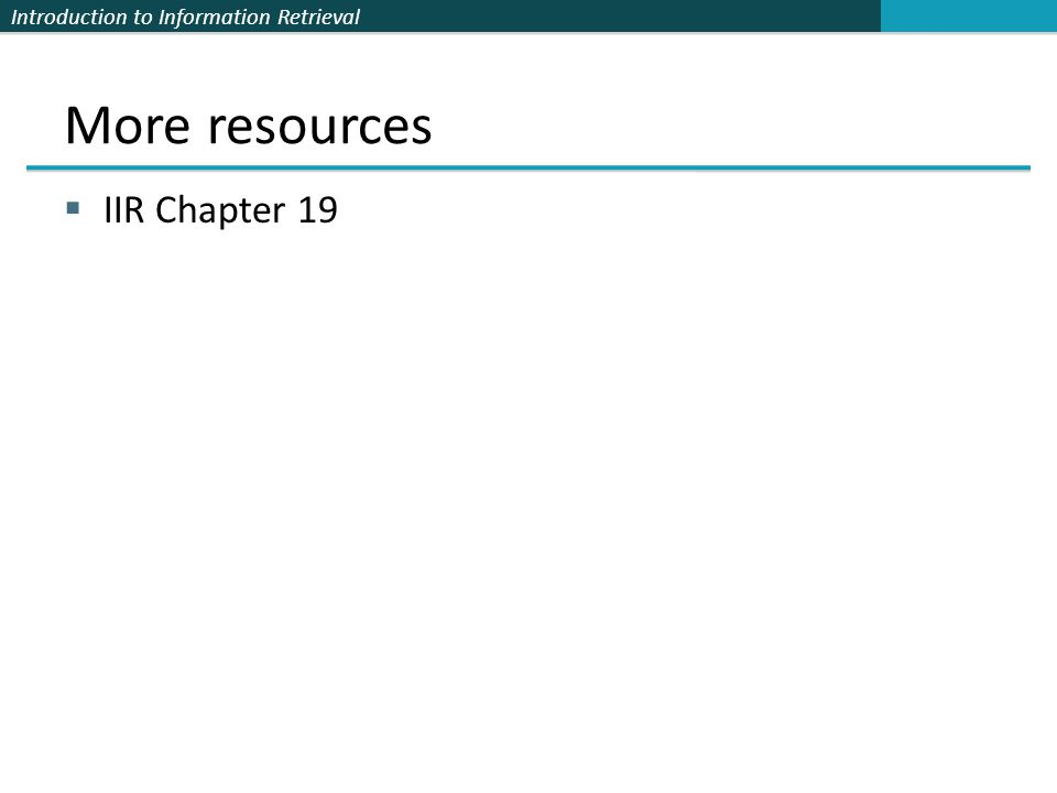 Introduction to Information Retrieval More resources  IIR Chapter 19