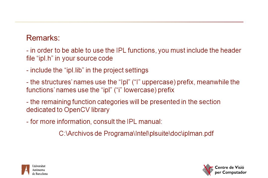 """Remarks: - in order to be able to use the IPL functions, you must include the header file """"ipl.h"""" in your source code - include the """"ipl.lib"""" in the p"""