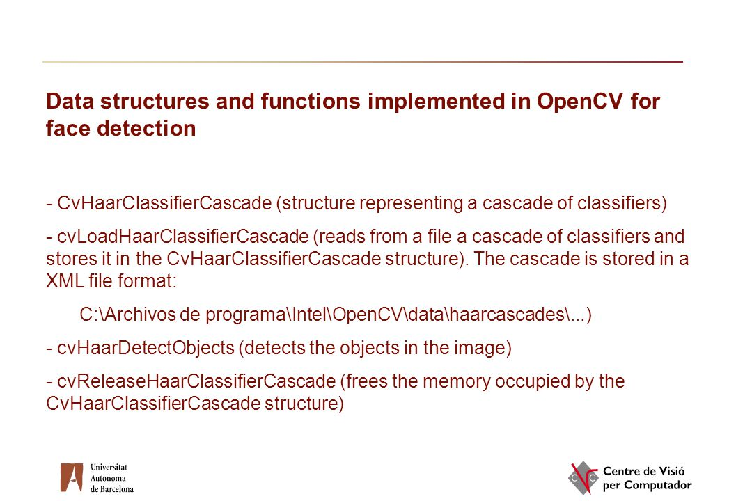 Data structures and functions implemented in OpenCV for face detection - CvHaarClassifierCascade (structure representing a cascade of classifiers) - c