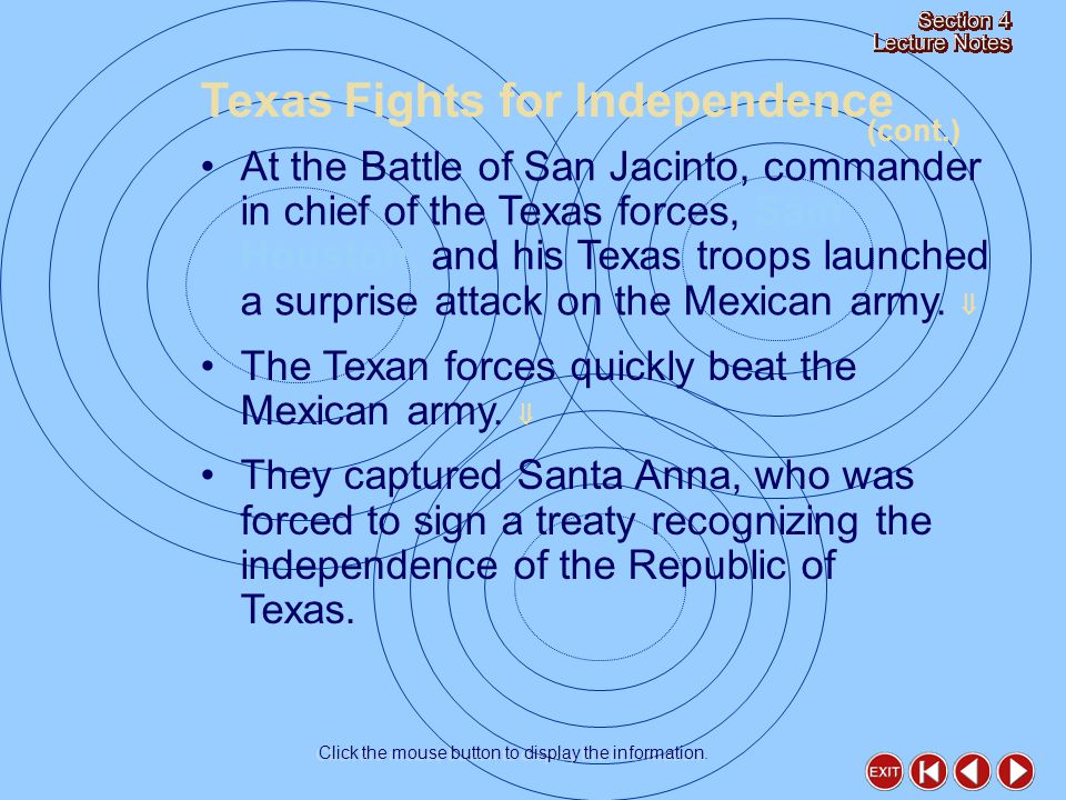 At the Battle of San Jacinto, commander in chief of the Texas forces, Sam Houston, and his Texas troops launched a surprise attack on the Mexican army.