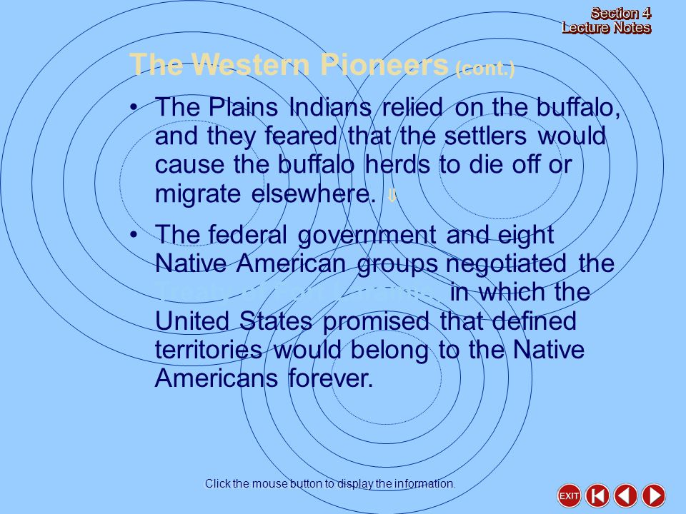 The Plains Indians relied on the buffalo, and they feared that the settlers would cause the buffalo herds to die off or migrate elsewhere.