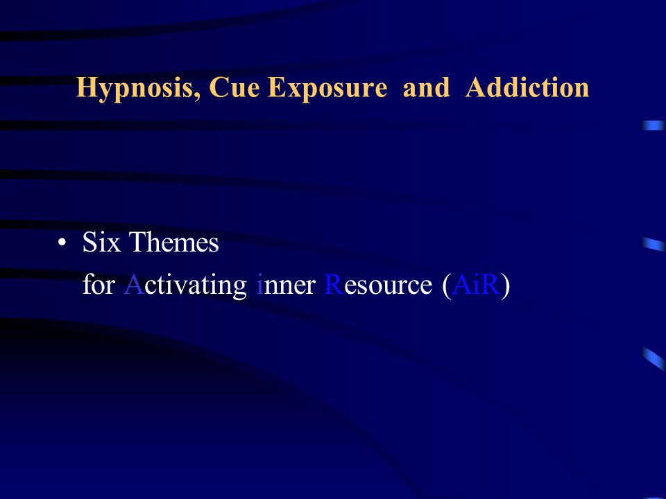 Hypnosis,Cue Exposure and Addiction Six Themes forActivating inner Resource (AiR)