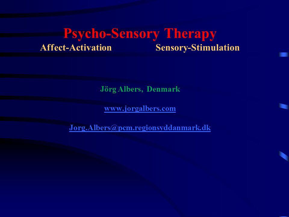 Psycho-Sensory Therapy Affect-ActivationSensory-Stimulation Jörg Albers, Denmark www.jorgalbers.com Jorg.Albers@pcm.regionsyddanmark.dk www.jorgalbers.com Jorg.Albers@pcm.regionsyddanmark.dk
