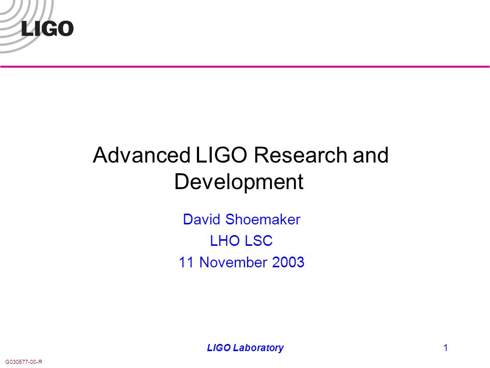 G030577-00-R LIGO Laboratory1 Advanced LIGO Research and Development David Shoemaker LHO LSC 11 November 2003