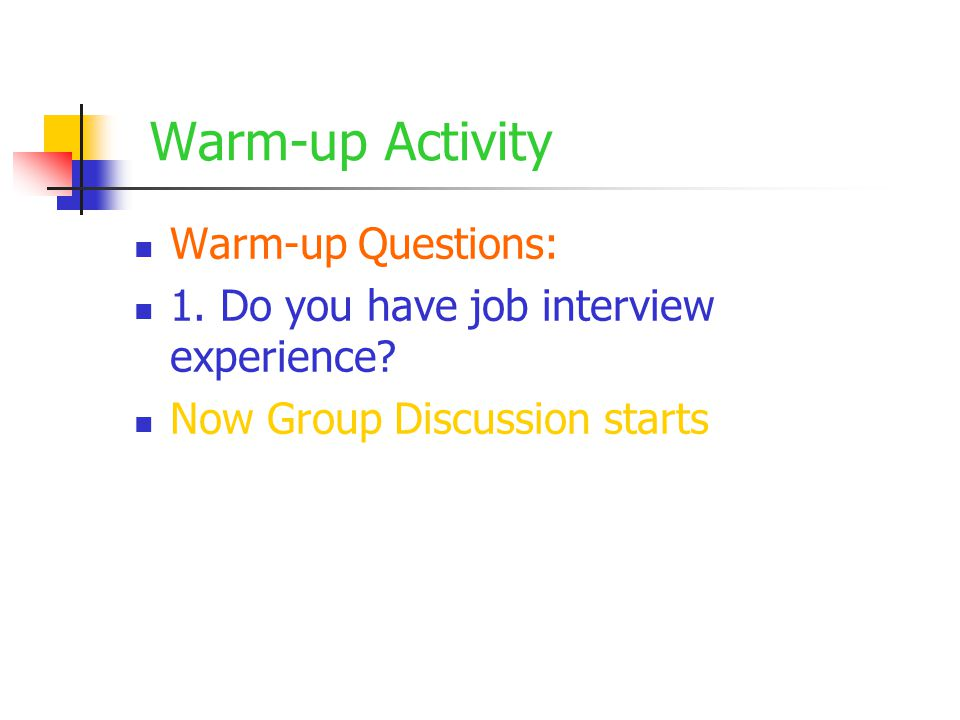 Warm-up Activity Warm-up Questions: 1. Do you have job interview experience.