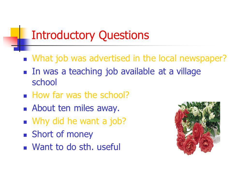 Introductory Questions What job was advertised in the local newspaper.