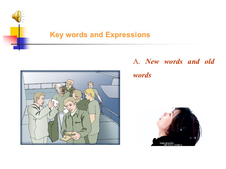 Key words and Expressions A. New words and old words