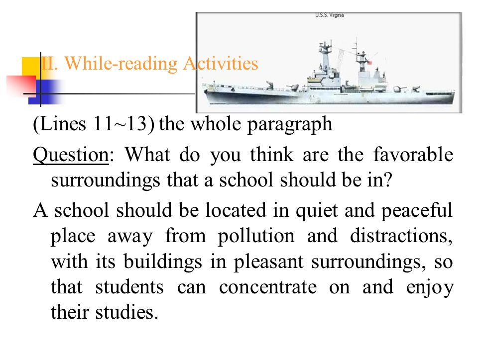 (Lines 11~13) the whole paragraph Question: What do you think are the favorable surroundings that a school should be in.