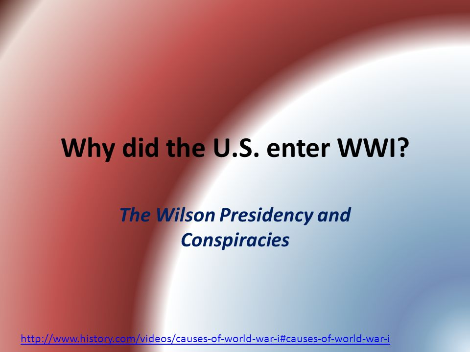 Why did the U.S. enter WWI.