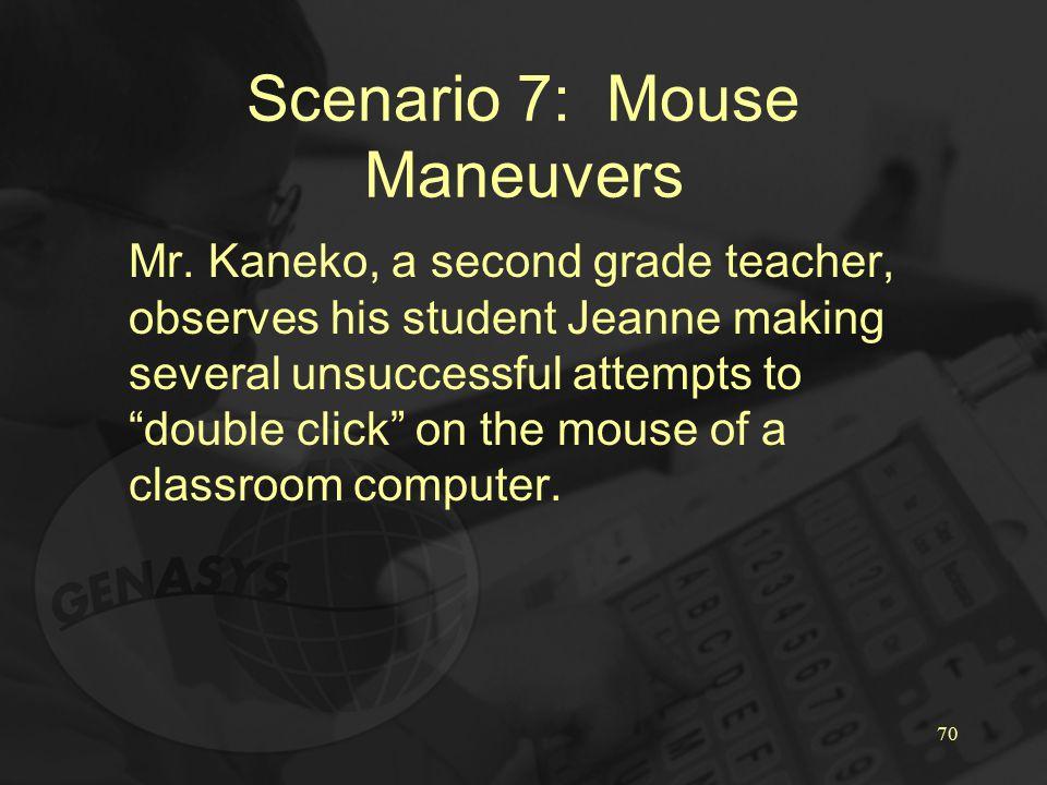 70 Scenario 7: Mouse Maneuvers Mr.