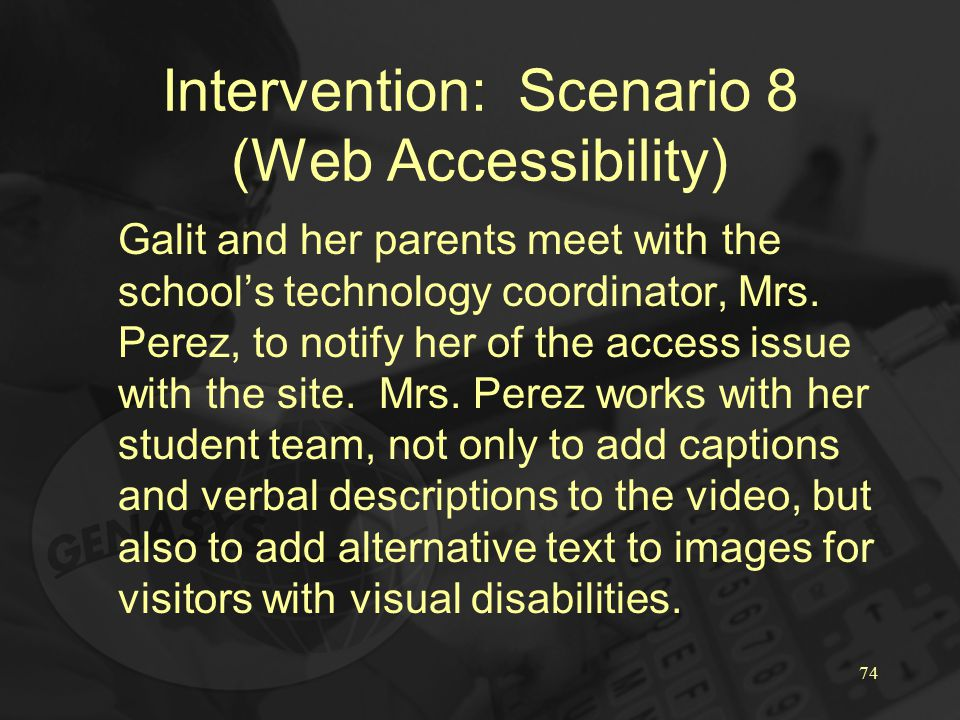 74 Intervention: Scenario 8 (Web Accessibility) Galit and her parents meet with the school's technology coordinator, Mrs.