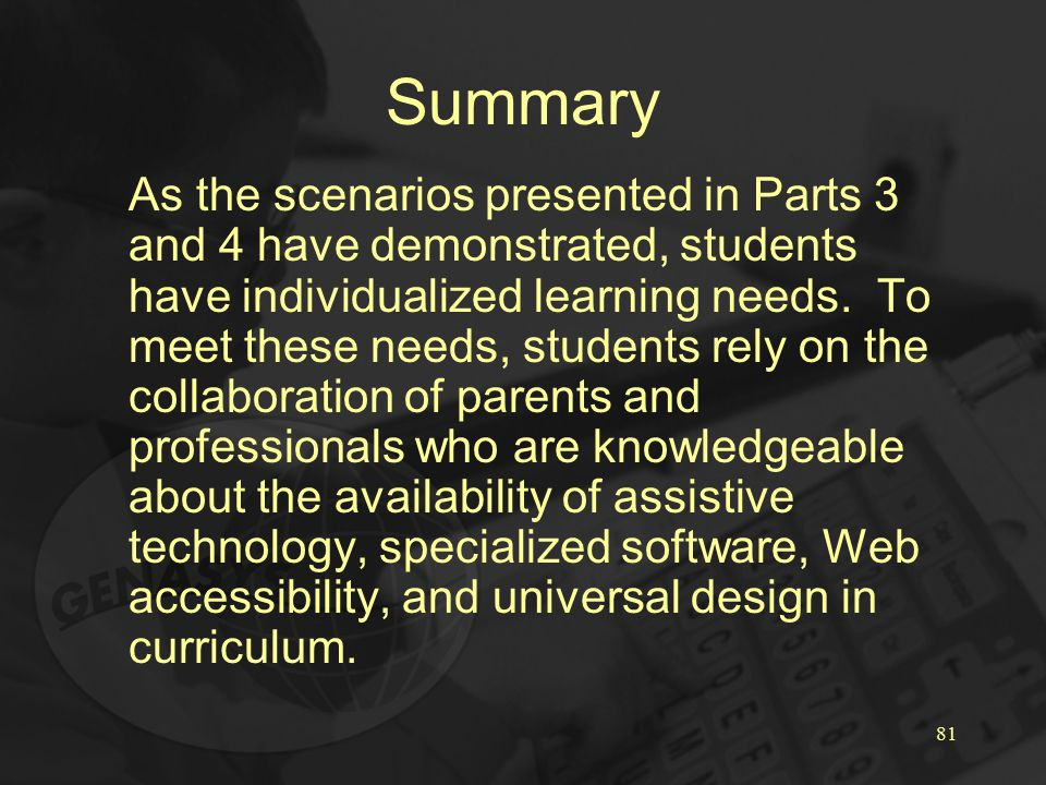 81 Summary As the scenarios presented in Parts 3 and 4 have demonstrated, students have individualized learning needs.