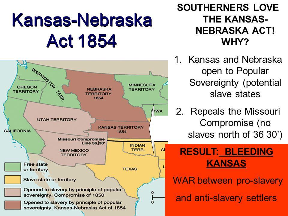 Kansas-Nebraska Act 1854 SOUTHERNERS LOVE THE KANSAS- NEBRASKA ACT.