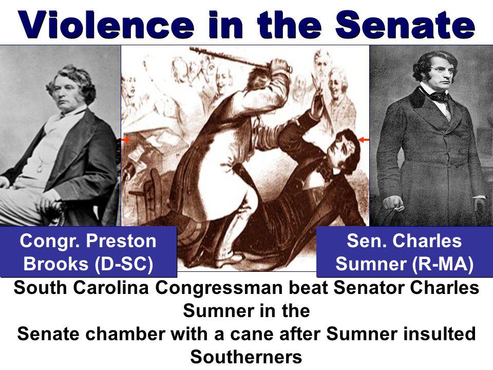 Violence in the Senate Sen.Charles Sumner (R-MA) Congr.